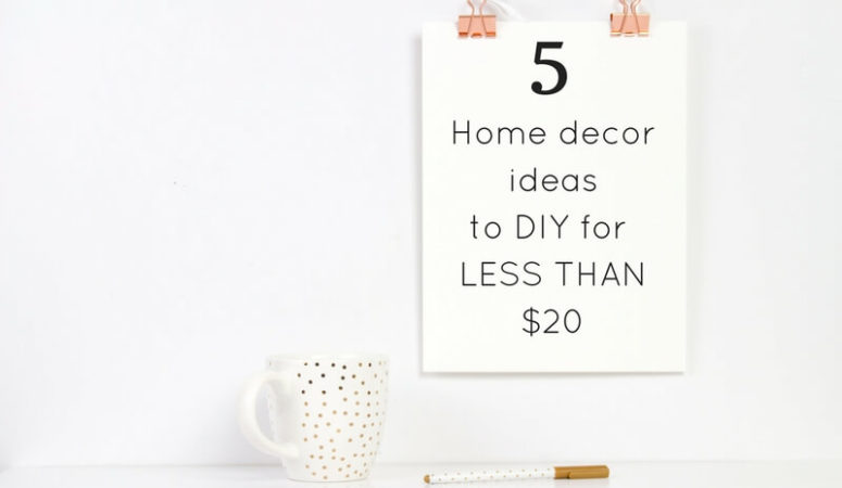 Five of the best home decor ideas to DIY for LESS than $20 - home decor | DIY | Budget | Easy |