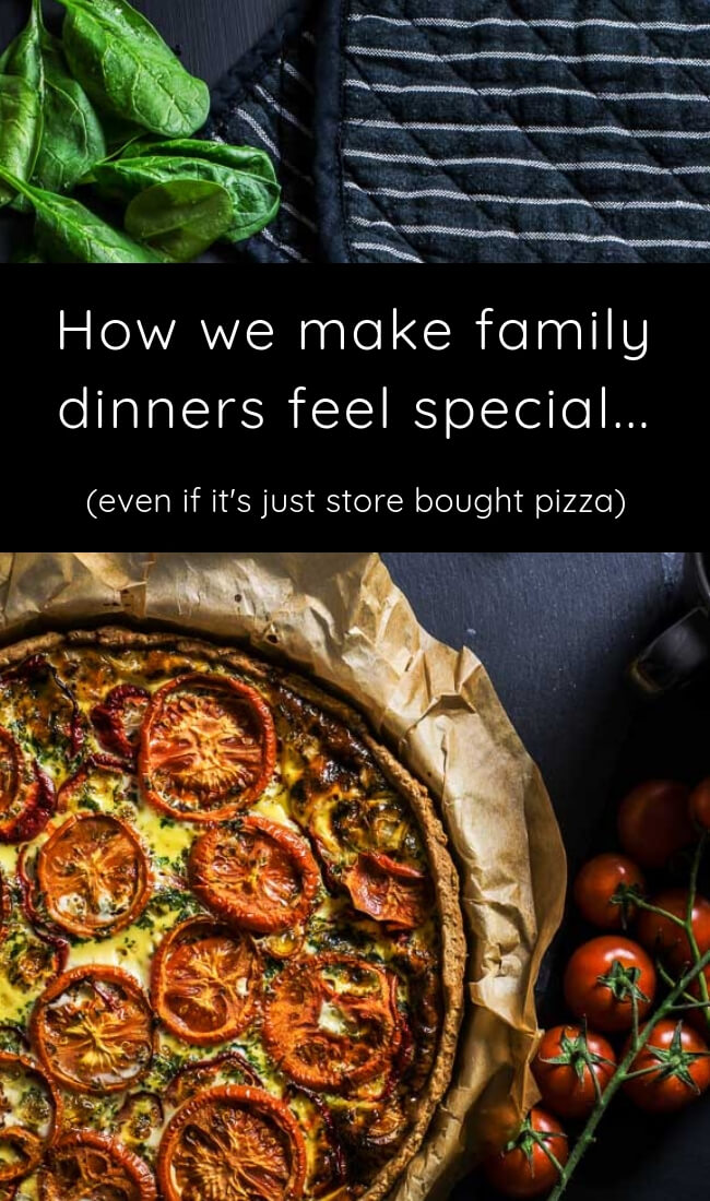 Make family dinner feel special - even if it's nothing more than store bought pizza! It's the little things... ;)